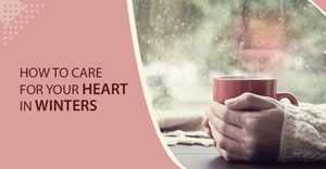 How To Care For Your Heart In Winters